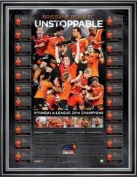 Unstoppable - Brisbane Roar 2014 A League Champions Team Limited Edition